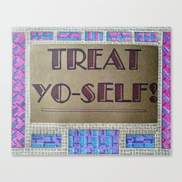 TREAT YO-SELF! Canvas Print