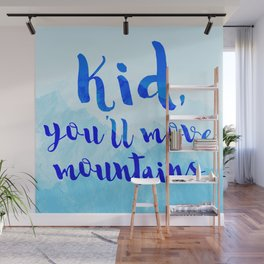 Kid, you'll move mountains Wall Mural