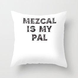 Mezcal Is My Pal Throw Pillow
