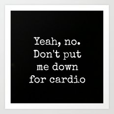 Don't Put Me Down For cardio Art Print