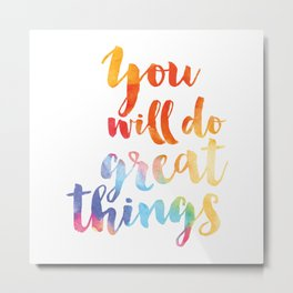 You will do great things Metal Print