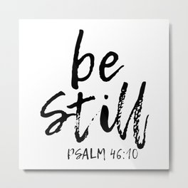 Be Still Metal Print
