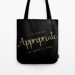 It's Always Appropriate To Bring A Book Tote Bag