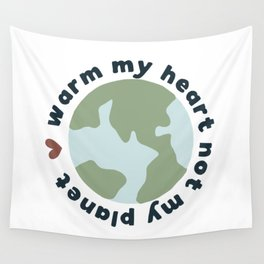 Warm my heart not my planet Wall Tapestry