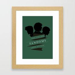 Long Live our Fandoms - Above all else Framed Art Print
