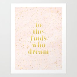 To the fools who dream Art Print