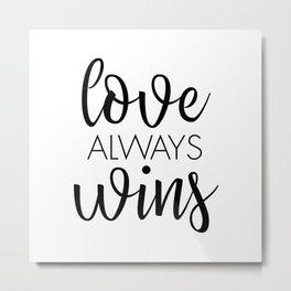 Love Always Wins Metal Print