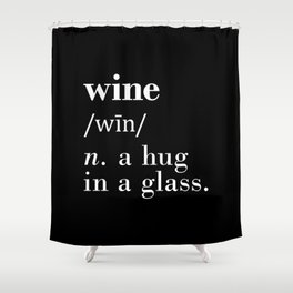Wine (n.) a hug in a glass Shower Curtain