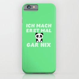 Lustiger Spruch Ich mach erst mal gar nix Pandabär Panda süß iPhone Case