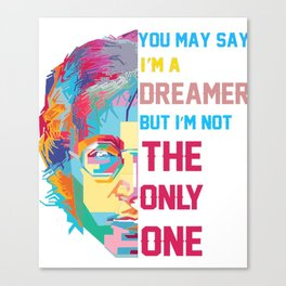 You may say I'm a Dreamer but I'm not the only one shirt Canvas Print