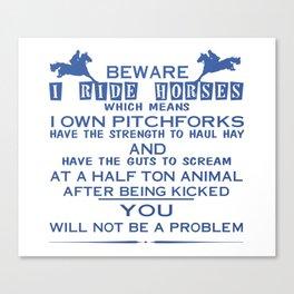 Beware I ride Horses Canvas Print