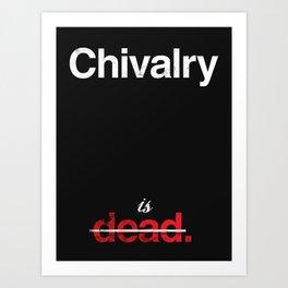 Chivalry is Dead Art Print