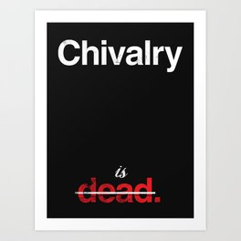 Chivalry is Dead Art Print