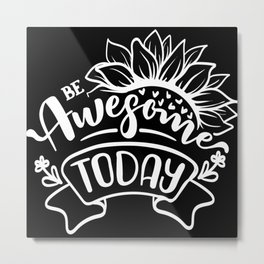 Be Awesome Today Make The Best Of Yourself Metal Print