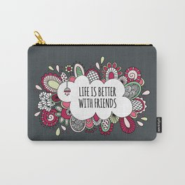 Life is better with friends Carry-All Pouch