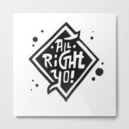 All Right Yo! Metal Print