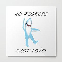 No Regrets.  Just Love. Metal Print