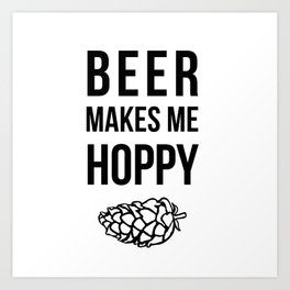 Beer Makes Me Hoppy Art Print