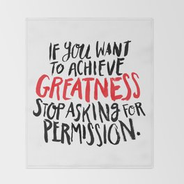 if you want to achieve greatness, stop asking for permission Throw Blanket