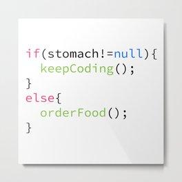 Keep coding or order food Metal Print