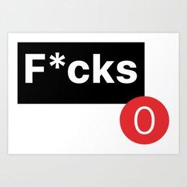 0 F-cks Given Art Print