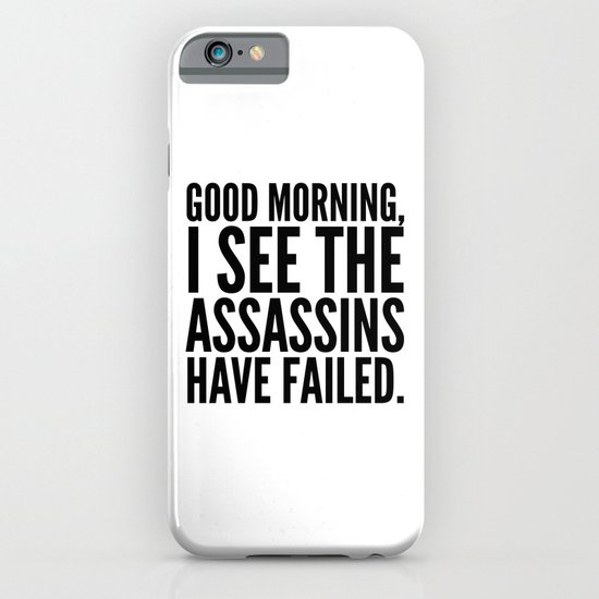 Good morning, I see the assassins have failed. iPhone & iPod Case
