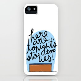 Here Are Tonight's Top Stories iPhone Case