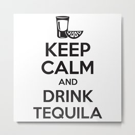 Keep Calm and Drink Tequila Metal Print