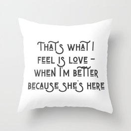 Better Because She's Here Throw Pillow