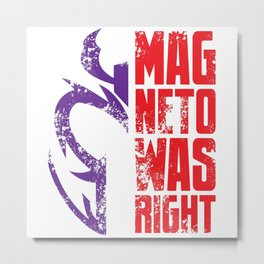 Magneto Was Right! Metal Print