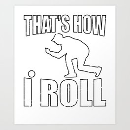 Bocce Ball Player Gft That's How I Roll Fun Bocce Art Print