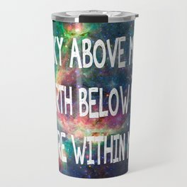 Sky Above Me Earth Below Me Fire Within Me Travel Mug