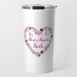 Nicole - It's Now Or Never Travel Mug