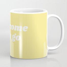 easy come easy go Coffee Mug