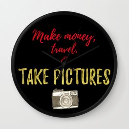 Make Money, Travel, and Take Pictures Wall Clock