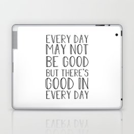 Every day may not be good Laptop & iPad Skin
