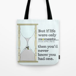 If Life Were Only Moments, You'd Never Know You Had One Tote Bag