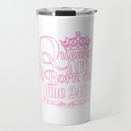 Queens Are Born On June 24th Funny Birthday Travel Mug