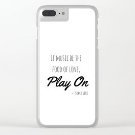 If music be the food of love, play on | Shakespeare Quote Clear iPhone Case
