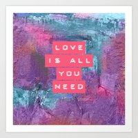all you need is love Art Prints featuring LOVE IS ALL YOU NEED by VIAINA