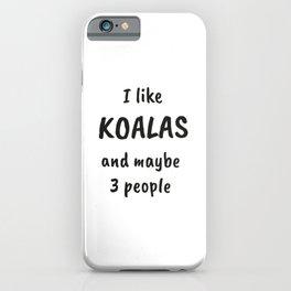 I Like Koalas And Maybe 3 People iPhone Case