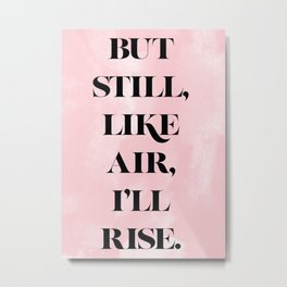 But Still, Like Air, I'll Rise Metal Print