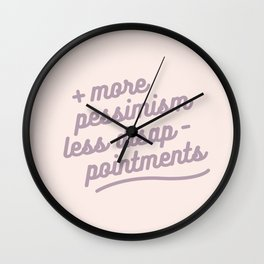more pessimism, less disappointments Wall Clock
