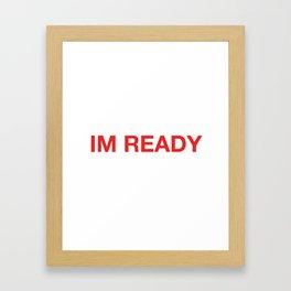 IM READY Framed Art Print