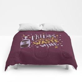 Friends Don't Waste Wine Comforters