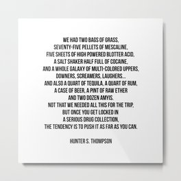 FEAR AND LOATHING - HUNTER S. THOMPSON QUOTE Metal Print