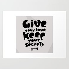 Give your Love. Keep your Secrets. Art Print