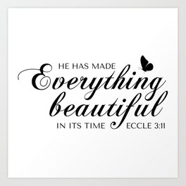 Eccle 3:11 He has made everything beautiful in its time.Christian Bible Verse Kunstdrucke