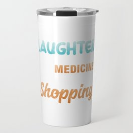 Shop Shopaholic Buying Black Friday Who Ever Said Laughter Is the Best Medicine Funny Shopping Gift Travel Mug