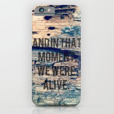 And In That Moment, We Were Alive iPhone 6s Slim Case